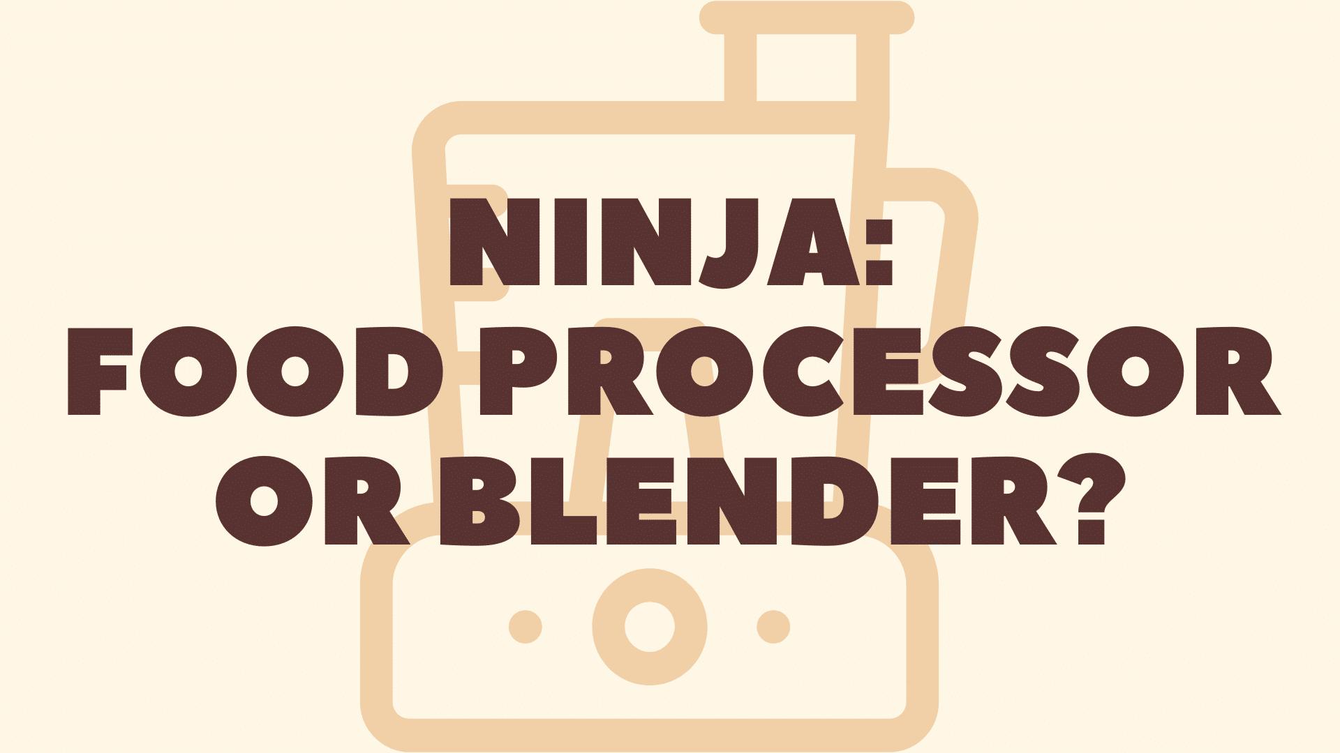 Ninja Food Processor VS Ninja Blender